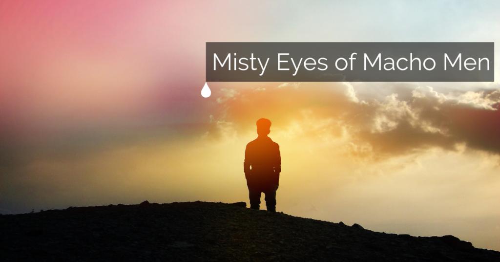 Misty eyes of macho men